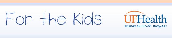 For the Kids, UF Health Shands Children's Hospital eNewsletter